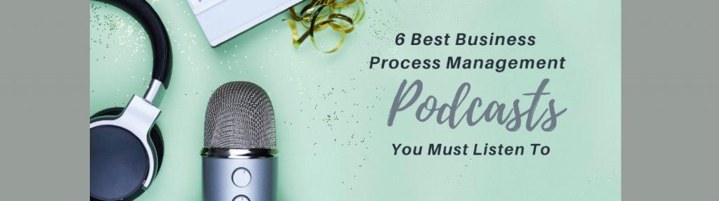 6 Best Business Process Management Podacsts