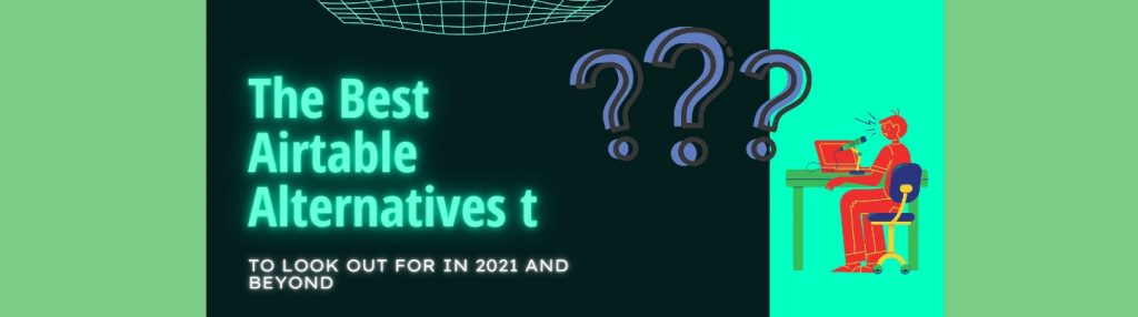 The Best Airtable Alternatives to Look Out for in 2021 and Beyond